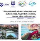 II Copa América Interclubes Hockey Subacuático, Rugby Subacuático, Apnea y Buceo Deportivo. Medellín – Colombia. Octubre 2021